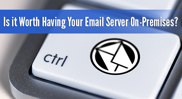 Is it Worth Having Your Email Server On-Premises?